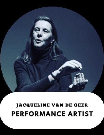 Jacqueline Van de Geer - Performance Artist