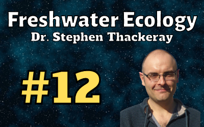 Ep. 12: Dr. Stephen Thackeray (Freshwater Ecologist)