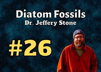 Ep. 26: Diatom Fossils with Dr. Jeffery Stone