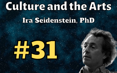 Ep. 31: Culture and the Arts with Ira Seidenstein, PhD