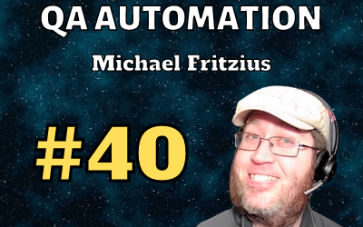 Ep. 40: QA Automation with Michael Fritzius