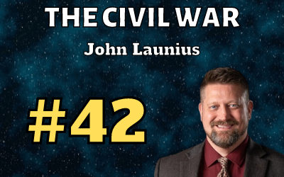 Ep. 42: The Civil War with John Launius