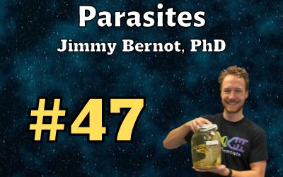 Ep. 47: Parasites with Jimmy Bernot
